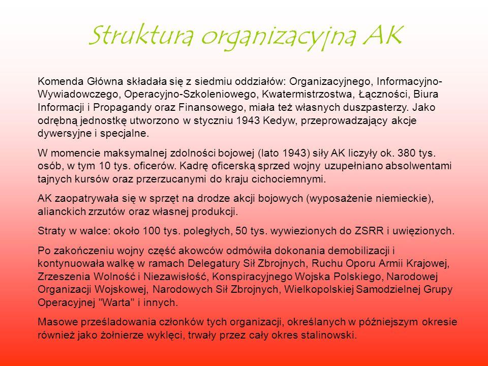 Struktura organizacyjna AK Komenda Główna składała się z siedmiu oddziałów: Organizacyjnego, Informacyjno- Wywiadowczego, Operacyjno-Szkoleniowego, Kw