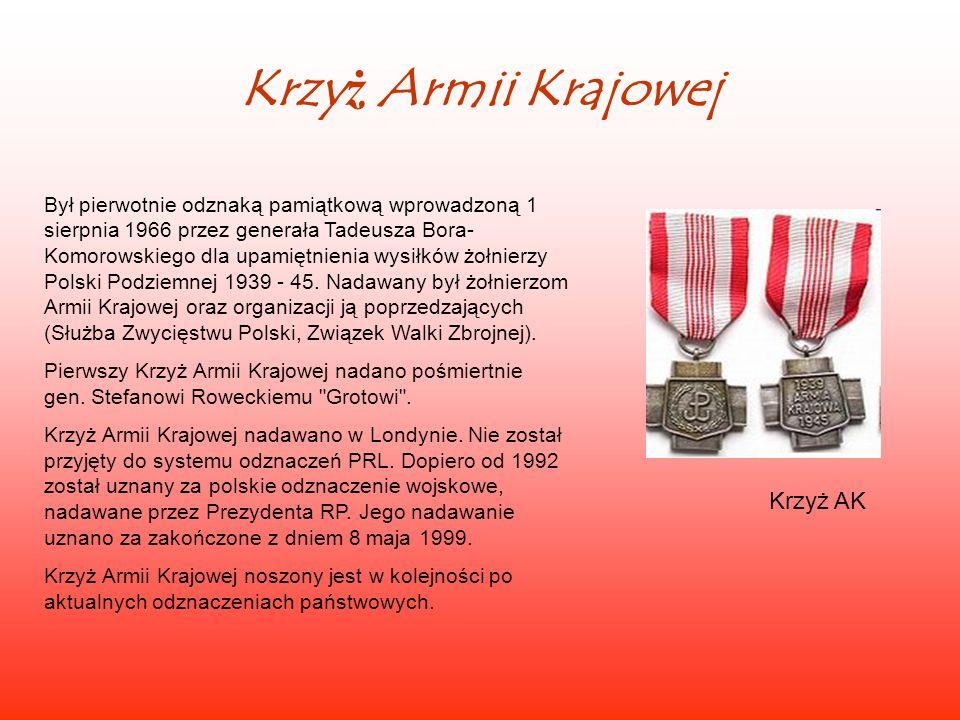 Krzyż Armii Krajowej Był pierwotnie odznaką pamiątkową wprowadzoną 1 sierpnia 1966 przez generała Tadeusza Bora- Komorowskiego dla upamiętnienia wysił