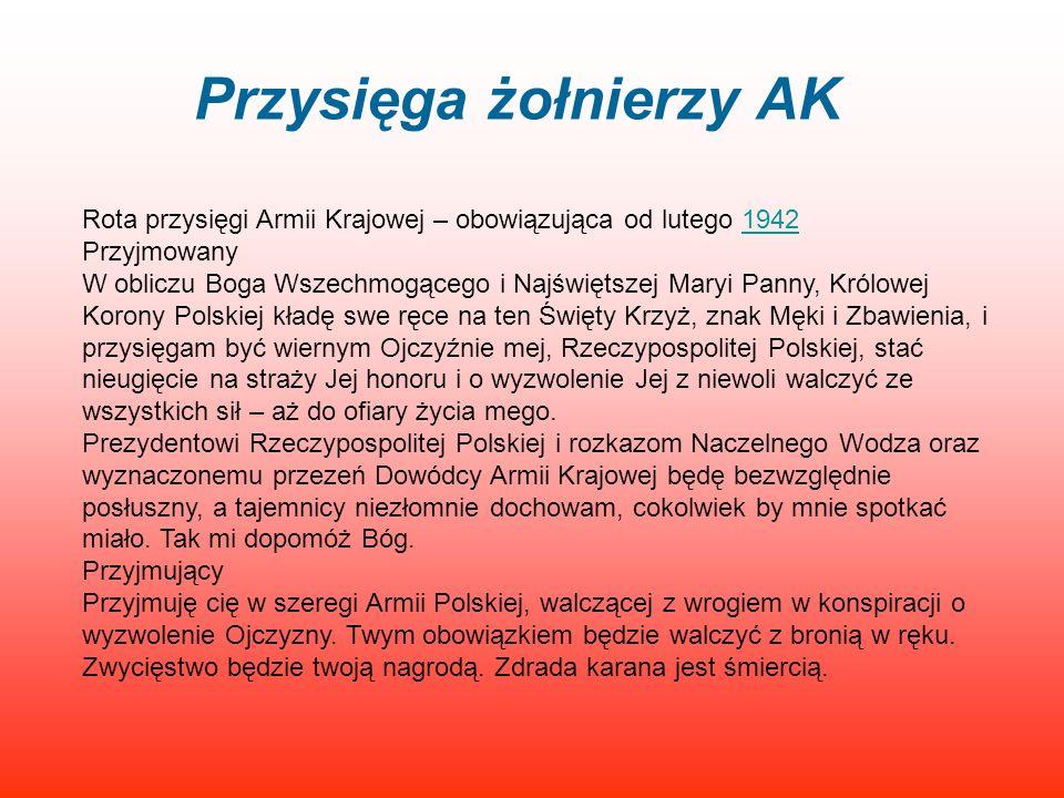 Przysięga żołnierzy AK Rota przysięgi Armii Krajowej – obowiązująca od lutego 19421942 Przyjmowany W obliczu Boga Wszechmogącego i Najświętszej Maryi