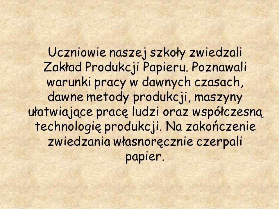 Uczniowie naszej szkoły zwiedzali Zakład Produkcji Papieru. Poznawali warunki pracy w dawnych czasach, dawne metody produkcji, maszyny ułatwiające pra
