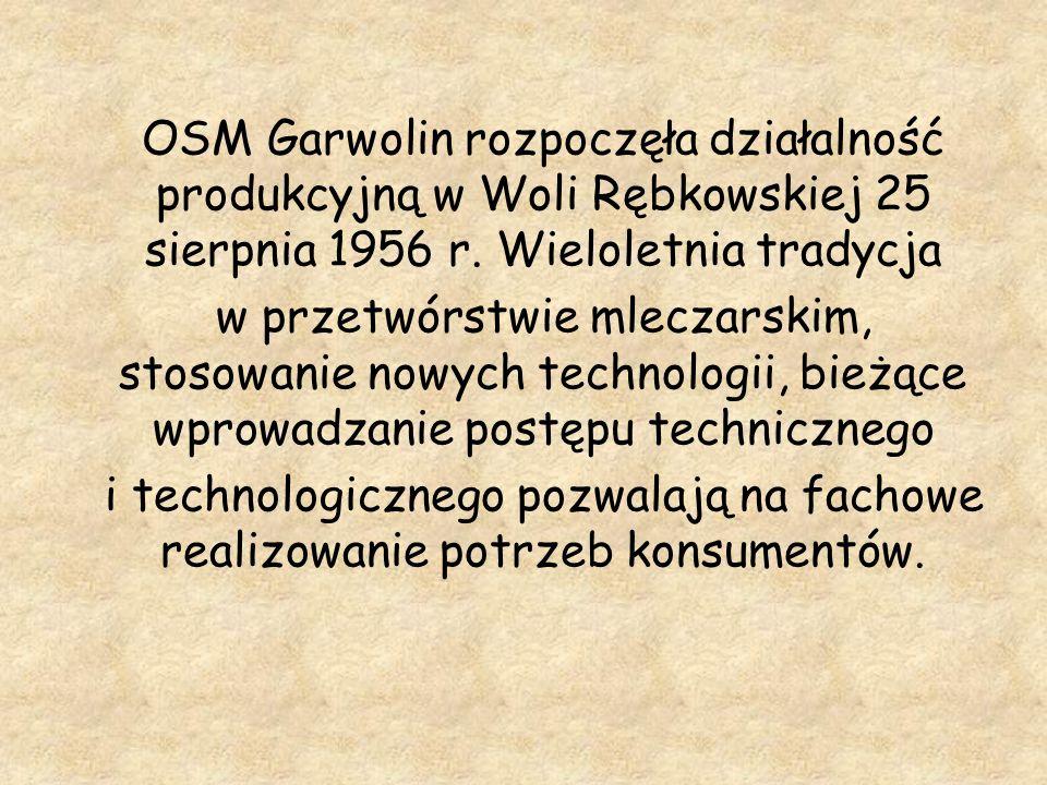 OSM Garwolin rozpoczęła działalność produkcyjną w Woli Rębkowskiej 25 sierpnia 1956 r. Wieloletnia tradycja w przetwórstwie mleczarskim, stosowanie no
