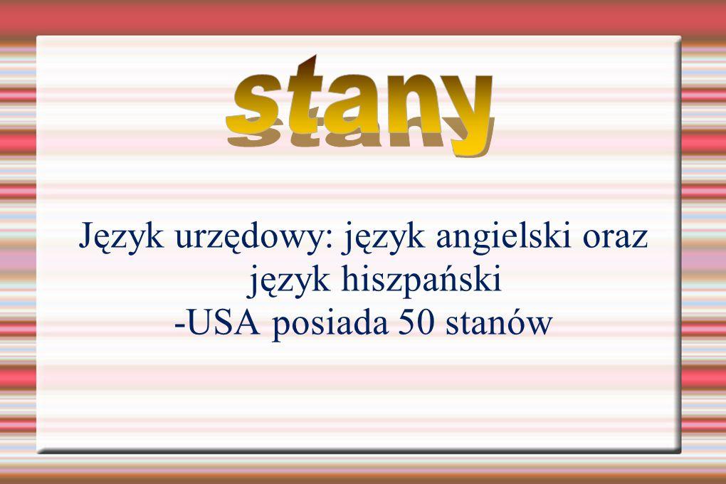 Język urzędowy: język angielski oraz język hiszpański -USA posiada 50 stanów