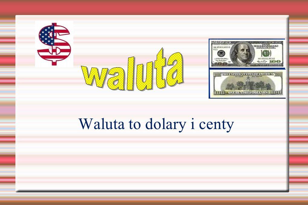 Waluta to dolary i centy