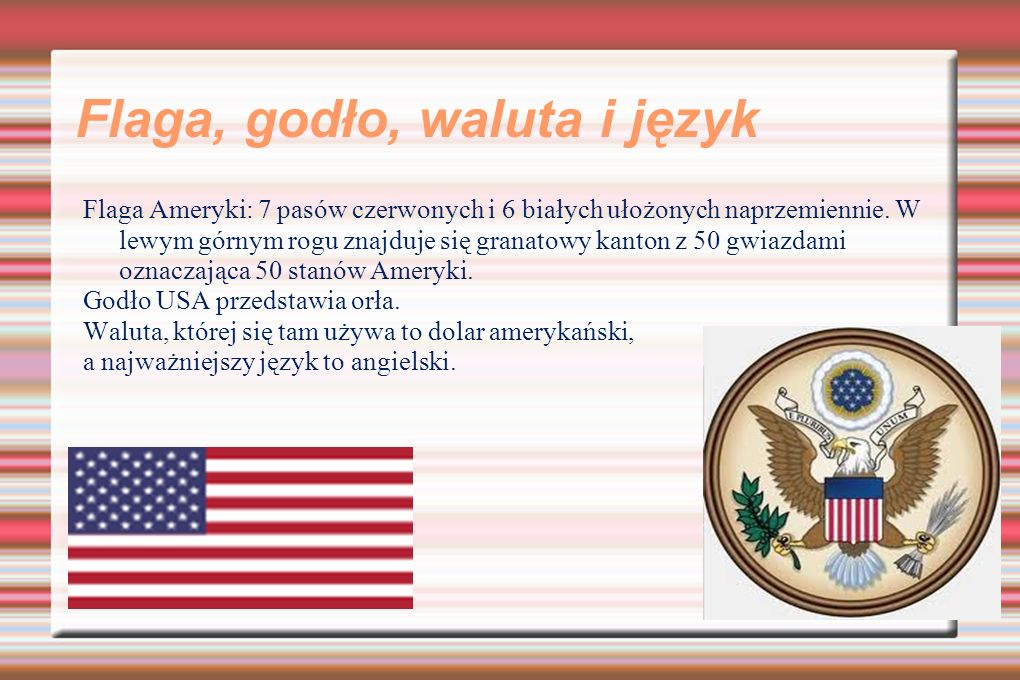 Flaga, godło, waluta i język Flaga Ameryki: 7 pasów czerwonych i 6 białych ułożonych naprzemiennie. W lewym górnym rogu znajduje się granatowy kanton