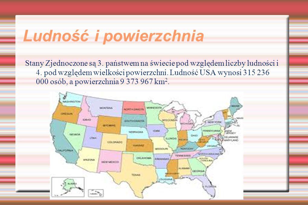 Ludność i powierzchnia Stany Zjednoczone są 3. państwem na świecie pod względem liczby ludności i 4. pod względem wielkości powierzchni. Ludność USA w