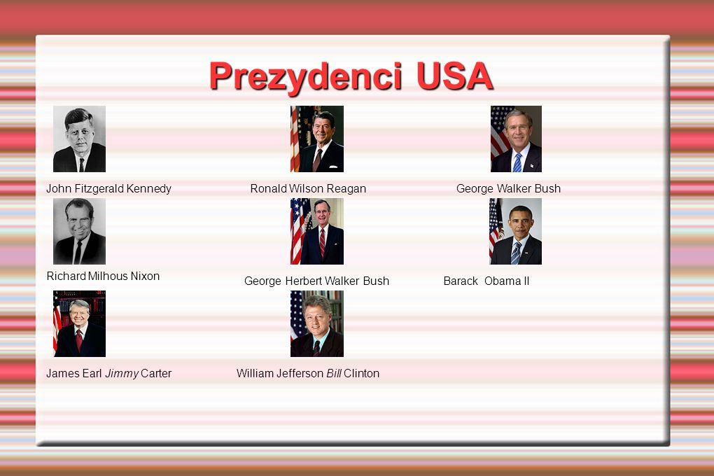 Prezydenci USA John Fitzgerald KennedyRonald Wilson ReaganGeorge Walker Bush Richard Milhous Nixon George Herbert Walker BushBarack Obama II James Ear