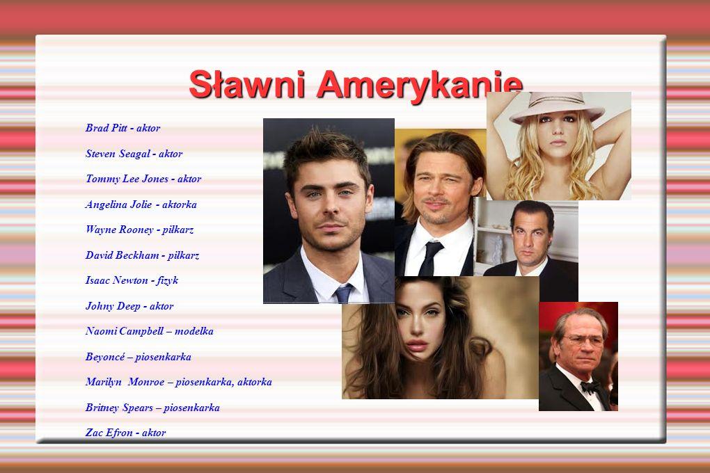 Sławni Amerykanie Brad Pitt - aktor Steven Seagal - aktor Tommy Lee Jones - aktor Angelina Jolie - aktorka Wayne Rooney - piłkarz David Beckham - piłk