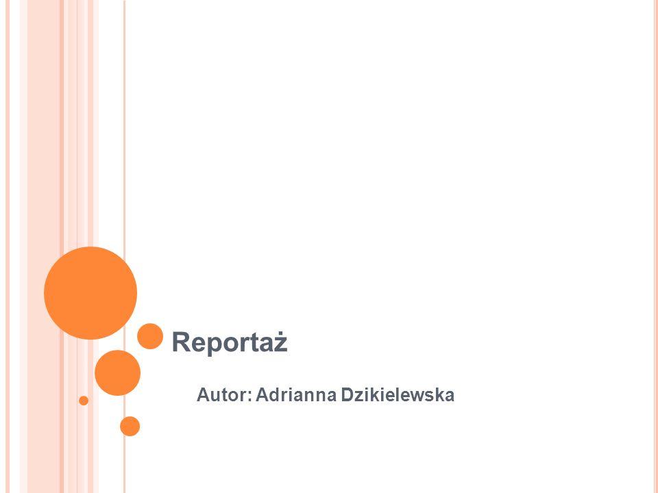 Reportaż Autor: Adrianna Dzikielewska