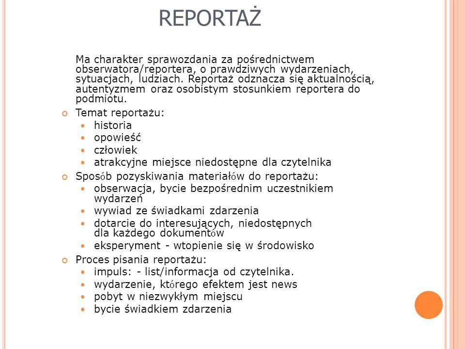 REPORTAŻ Ma charakter sprawozdania za pośrednictwem obserwatora/reportera, o prawdziwych wydarzeniach, sytuacjach, ludziach.