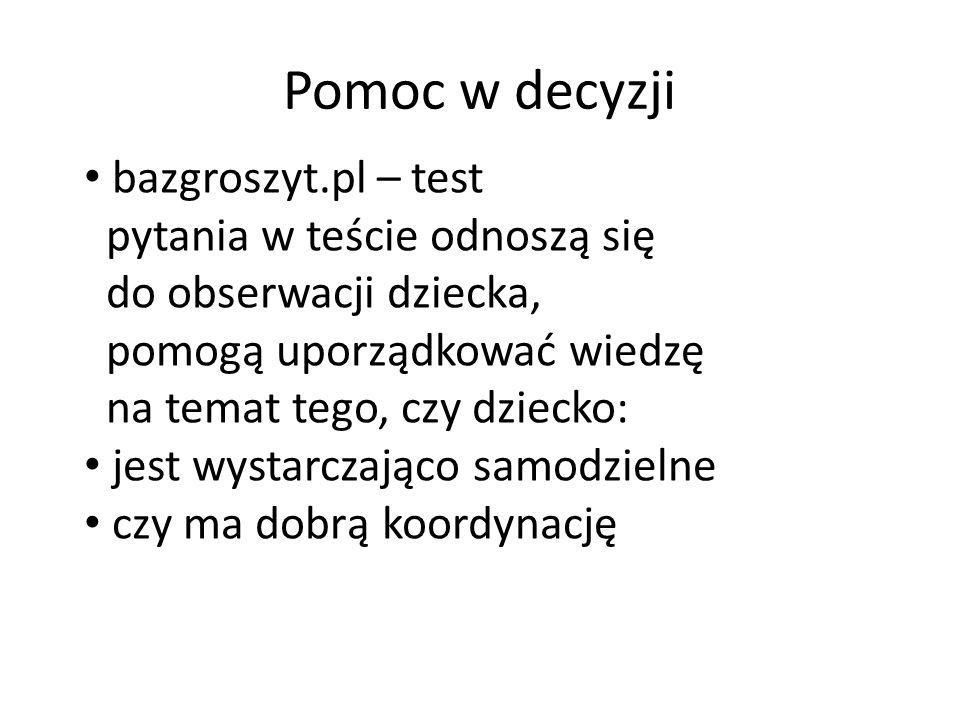 Pomoc w decyzji bazgroszyt.pl – test pytania w teście odnoszą się do obserwacji dziecka, pomogą uporządkować wiedzę na temat tego, czy dziecko: jest wystarczająco samodzielne czy ma dobrą koordynację