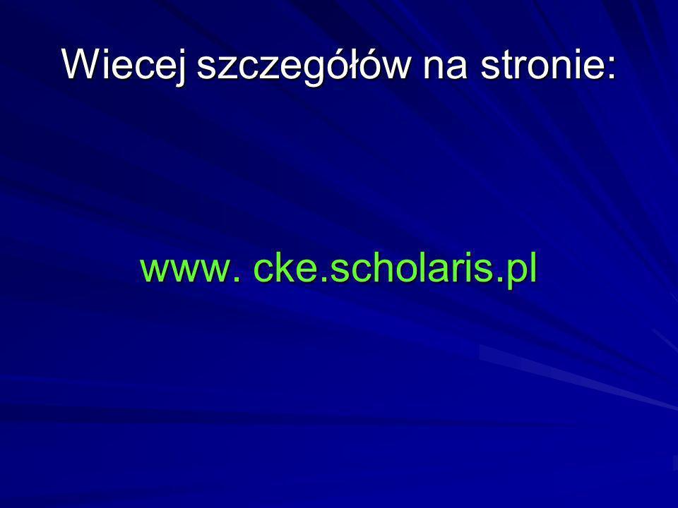 Wiecej szczegółów na stronie: www. cke.scholaris.pl