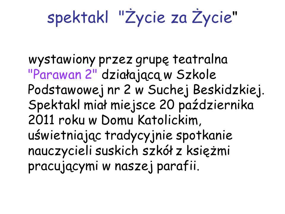 spektakl Życie za Życie wystawiony przez grupę teatralna Parawan 2 działającą w Szkole Podstawowej nr 2 w Suchej Beskidzkiej.