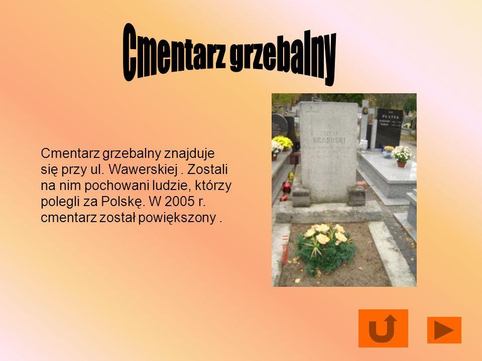 Cmentarz grzebalny znajduje się przy ul. Wawerskiej. Zostali na nim pochowani ludzie, którzy polegli za Polskę. W 2005 r. cmentarz został powiększony.