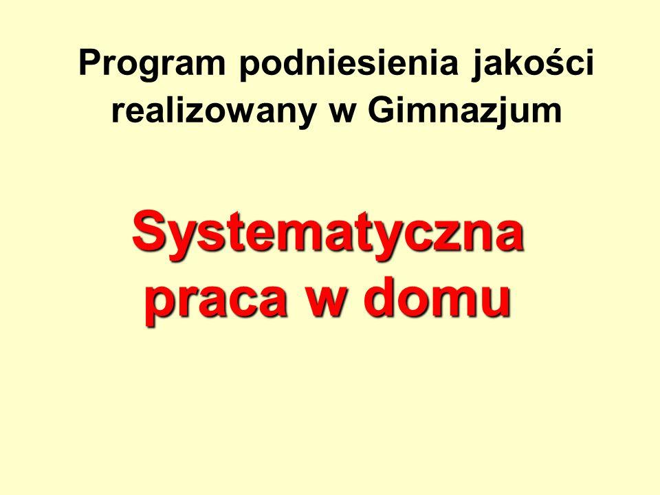 Program podniesienia jakości realizowany w Gimnazjum Systematyczna praca w domu