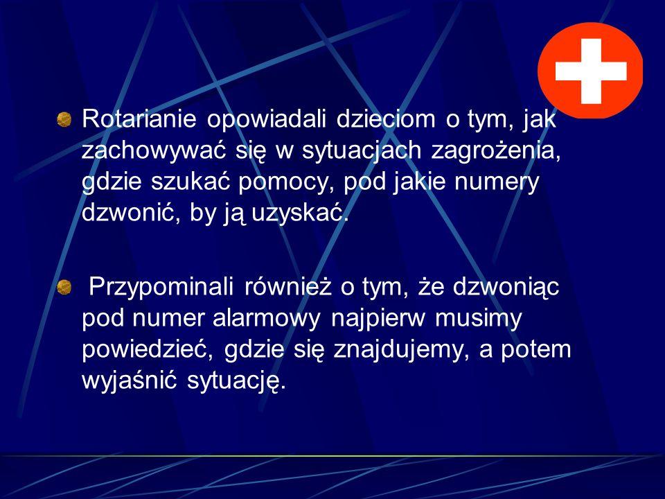 Rotarianie opowiadali dzieciom o tym, jak zachowywać się w sytuacjach zagrożenia, gdzie szukać pomocy, pod jakie numery dzwonić, by ją uzyskać. Przypo