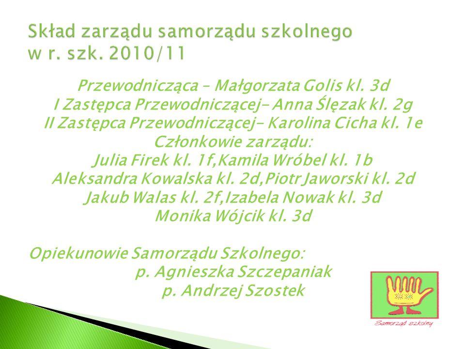 Przewodnicząca – Małgorzata Golis kl. 3d I Zastępca Przewodniczącej- Anna Ślęzak kl. 2g II Zastępca Przewodniczącej- Karolina Cicha kl. 1e Członkowie