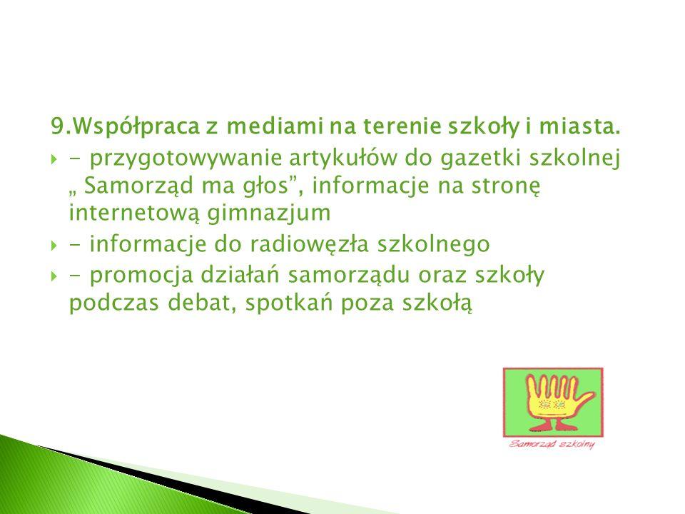 9.Współpraca z mediami na terenie szkoły i miasta. - przygotowywanie artykułów do gazetki szkolnej Samorząd ma głos, informacje na stronę internetową