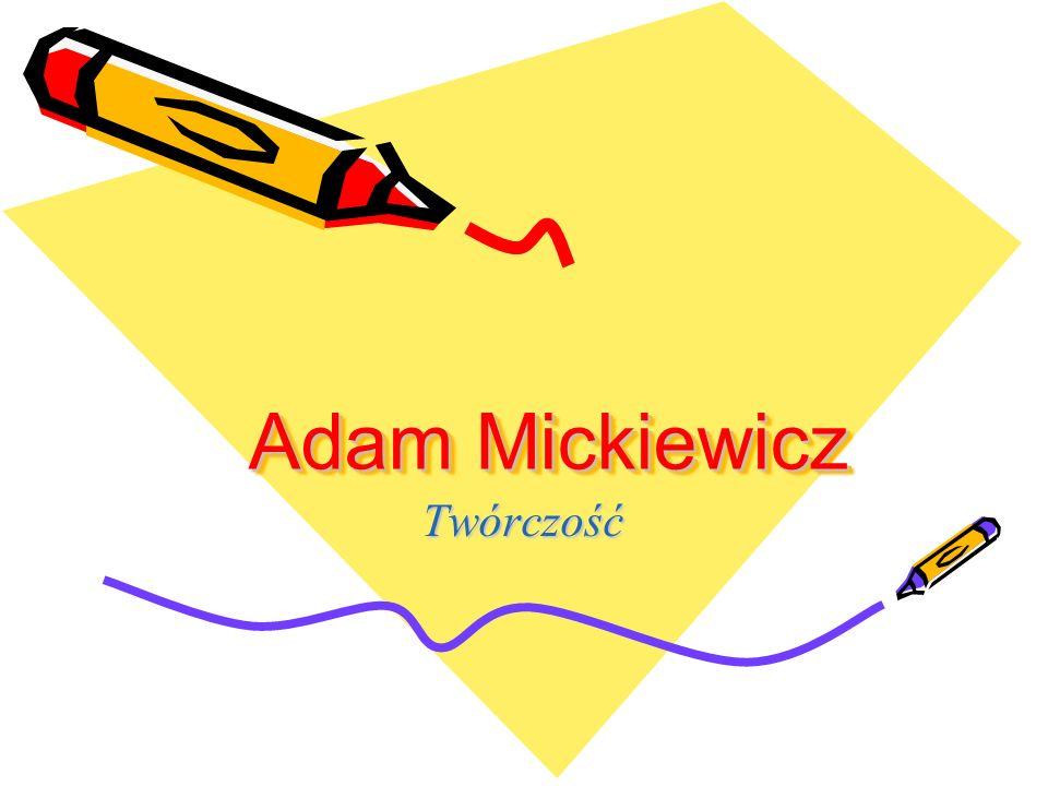 Adam Mickiewicz Adam Mickiewicz Twórczość