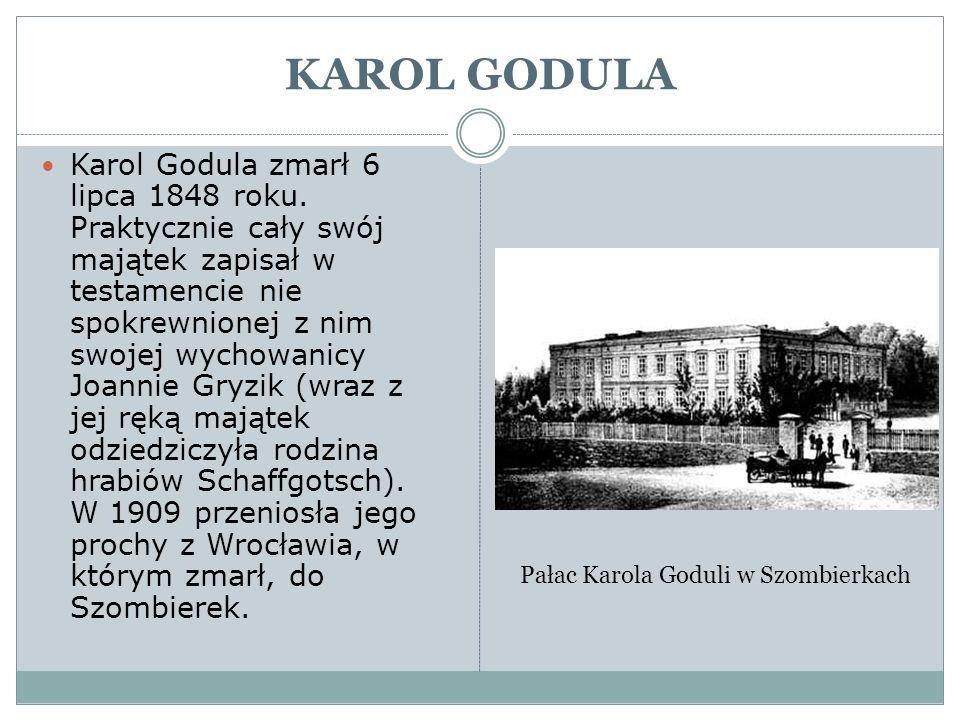 KAROL GODULA Karol Godula zmarł 6 lipca 1848 roku. Praktycznie cały swój majątek zapisał w testamencie nie spokrewnionej z nim swojej wychowanicy Joan