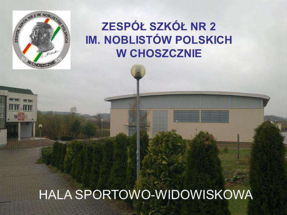 ZESPÓŁ SZKÓŁ NR 2 IM. NOBLISTÓW POLSKICH W CHOSZCZNIE HALA SPORTOWO-WIDOWISKOWA