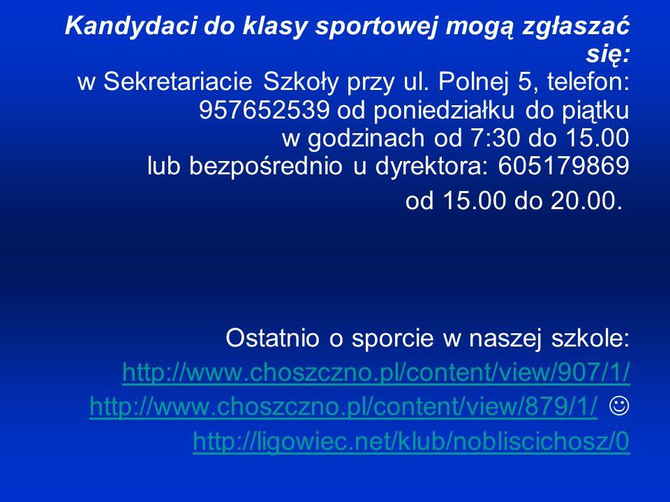 Kandydaci do klasy sportowej mogą zgłaszać się: w Sekretariacie Szkoły przy ul.
