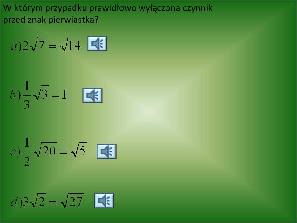 Aby usunąć niewymierność z mianownika ułamka, należy: a)Pomnożyć licznik i mianownik przez b)Pomnożyć licznik i mianownik przez c) Odjąć od licznika i