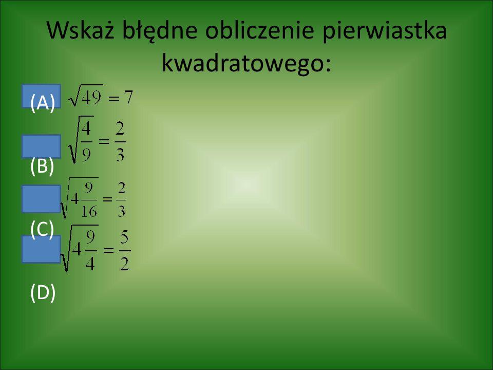 (A) (B) (C) (D) Wskaż błędne obliczenie pierwiastka kwadratowego: