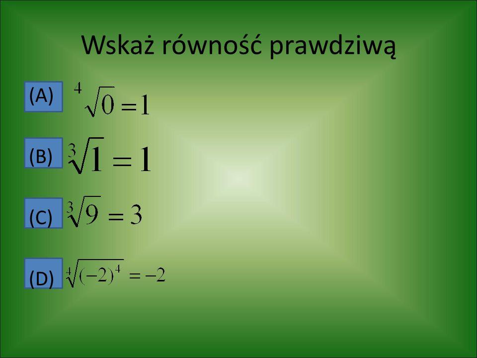 Bez podnoszenia do potęgi podaj wartość pierwiastka (A) (B) (C) (D)