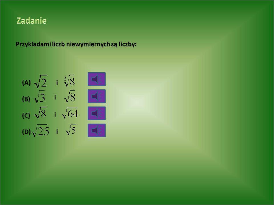 Przykładami liczb niewymiernych są liczby: (A)(B)(C)(D)i i i i