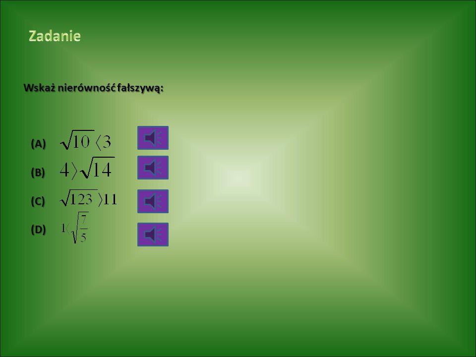 Wskaż nierówność fałszywą: (A)(B)(C)(D)