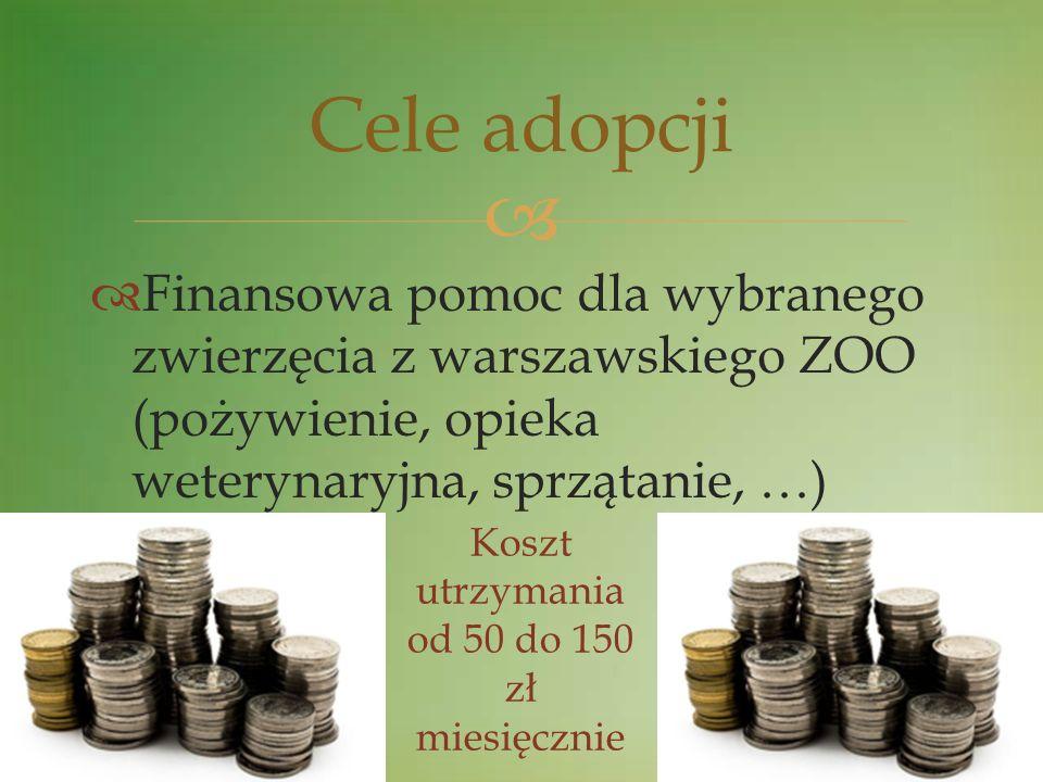Finansowa pomoc dla wybranego zwierzęcia z warszawskiego ZOO (pożywienie, opieka weterynaryjna, sprzątanie, …) Cele adopcji Koszt utrzymania od 50 do
