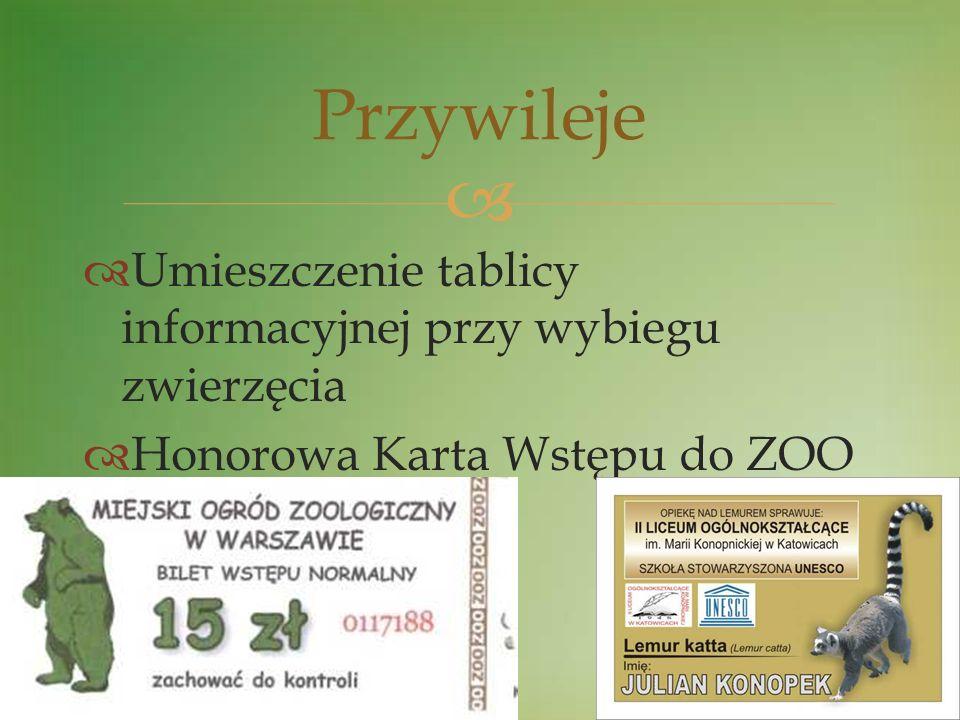 Uczestnictwo w spotkaniach Klubu Miłośników ZOO Informacja o adopcji na stronie internetowej ZOO http://www.zoo.waw.pl/index.php?option=co m_content&view=article&id=84&Itemid=75&la ng=pl Przywileje