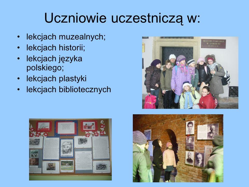 Uczniowie uczestniczą w: lekcjach muzealnych; lekcjach historii; lekcjach języka polskiego; lekcjach plastyki lekcjach bibliotecznych
