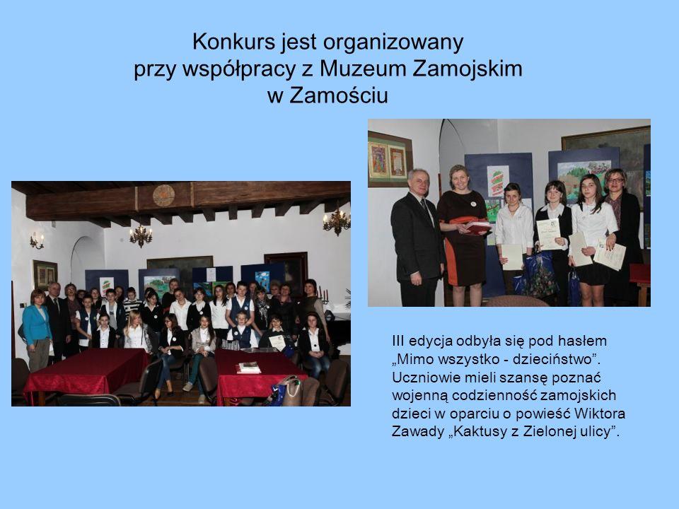 Konkurs jest organizowany przy współpracy z Muzeum Zamojskim w Zamościu III edycja odbyła się pod hasłem Mimo wszystko - dzieciństwo. Uczniowie mieli