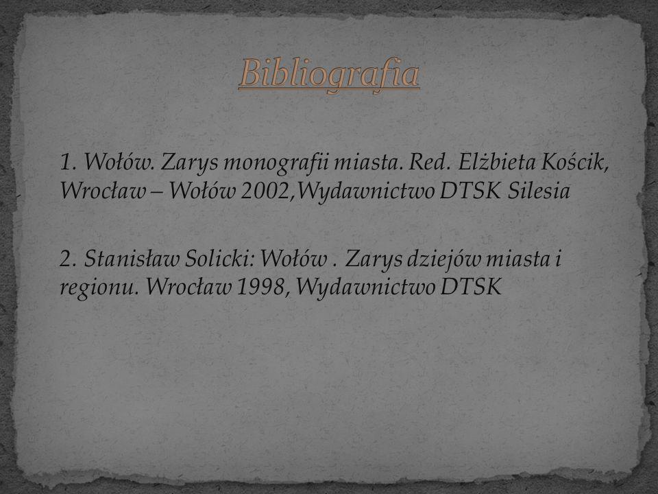 1. Wołów. Zarys monografii miasta. Red. Elżbieta Kościk, Wrocław – Wołów 2002,Wydawnictwo DTSK Silesia 2. Stanisław Solicki: Wołów. Zarys dziejów mias