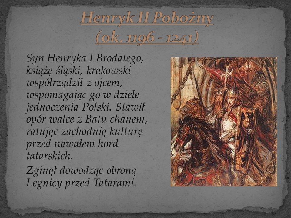 Syn Henryka I Brodatego, książę śląski, krakowski współrządził z ojcem, wspomagając go w dziele jednoczenia Polski. Stawił opór walce z Batu chanem, r