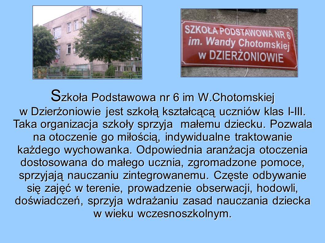 S zkoła Podstawowa nr 6 im W.Chotomskiej w Dzierżoniowie jest szkołą kształcącą uczniów klas I-III.
