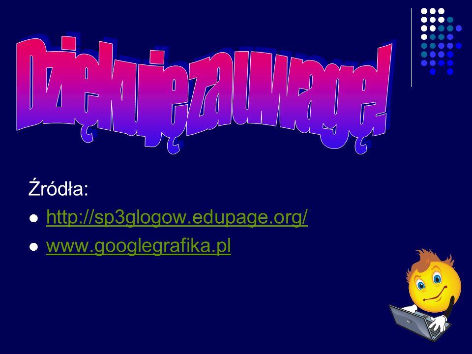 Źródła: http://sp3glogow.edupage.org/ www.googlegrafika.pl