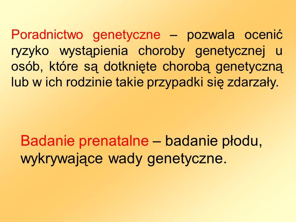 Poradnictwo genetyczne – pozwala ocenić ryzyko wystąpienia choroby genetycznej u osób, które są dotknięte chorobą genetyczną lub w ich rodzinie takie