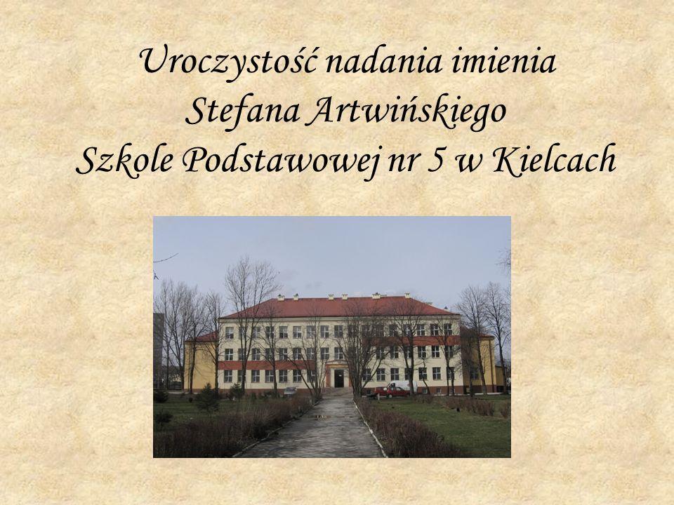 Uroczystość nadania imienia Stefana Artwińskiego Szkole Podstawowej nr 5 w Kielcach