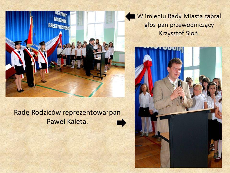 W imieniu Rady Miasta zabrał głos pan przewodniczący Krzysztof Słoń. Radę Rodziców reprezentował pan Paweł Kaleta.