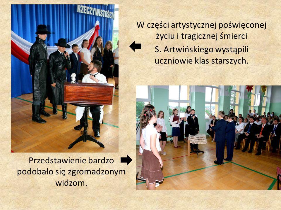 W części artystycznej poświęconej życiu i tragicznej śmierci S. Artwińskiego wystąpili uczniowie klas starszych. Przedstawienie bardzo podobało się zg