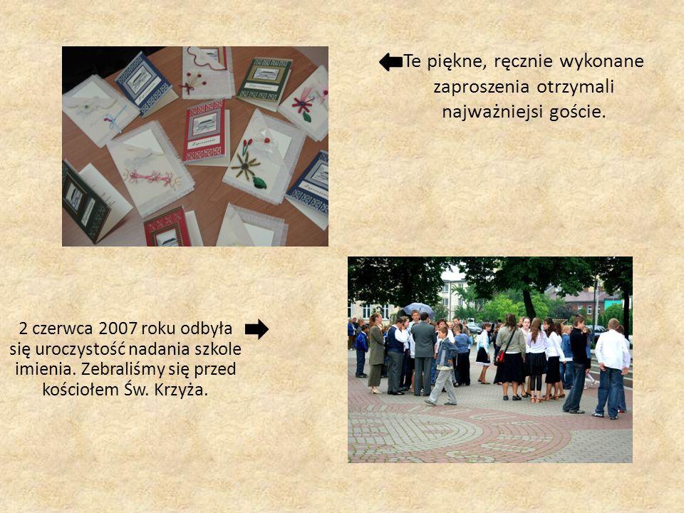Te piękne, ręcznie wykonane zaproszenia otrzymali najważniejsi goście. 2 czerwca 2007 roku odbyła się uroczystość nadania szkole imienia. Zebraliśmy s