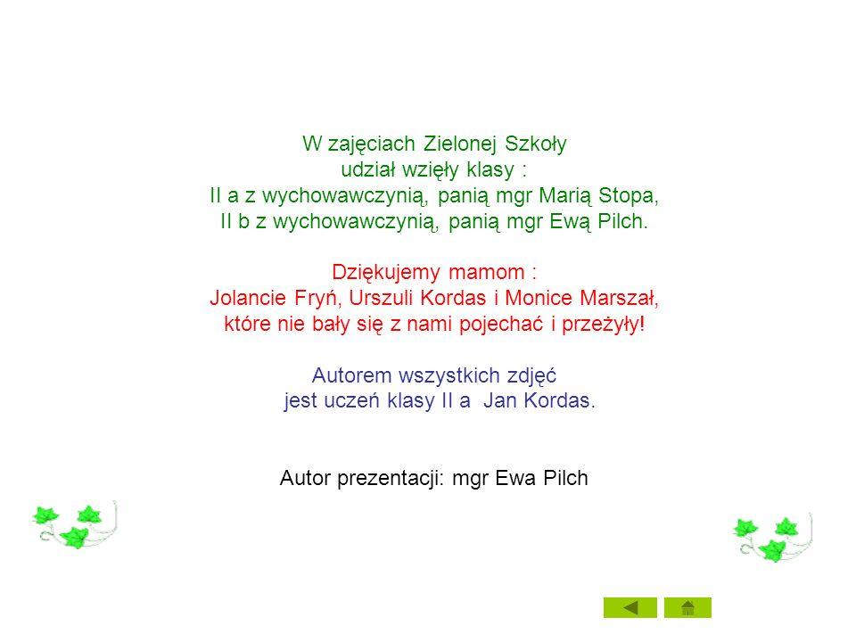 W zajęciach Zielonej Szkoły udział wzięły klasy : II a z wychowawczynią, panią mgr Marią Stopa, II b z wychowawczynią, panią mgr Ewą Pilch. Dziękujemy