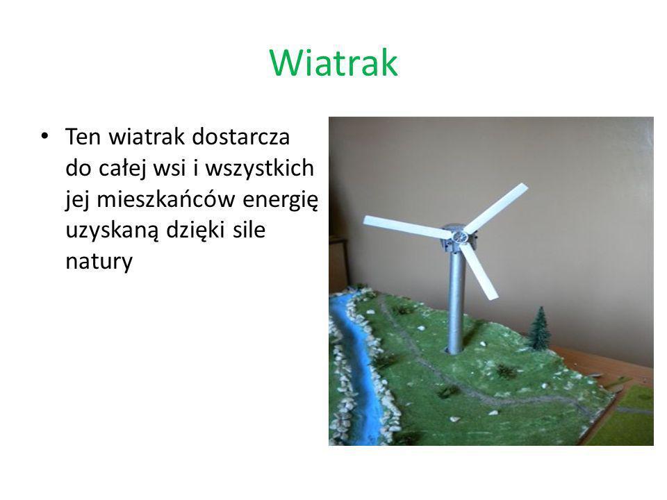 Wiatrak Ten wiatrak dostarcza do całej wsi i wszystkich jej mieszkańców energię uzyskaną dzięki sile natury