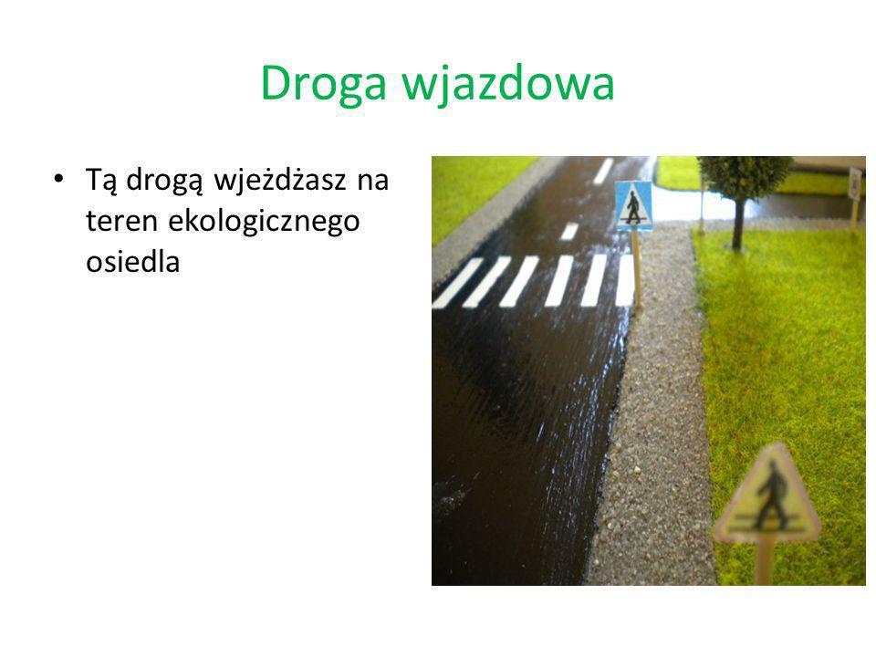 Droga wjazdowa Tą drogą wjeżdżasz na teren ekologicznego osiedla