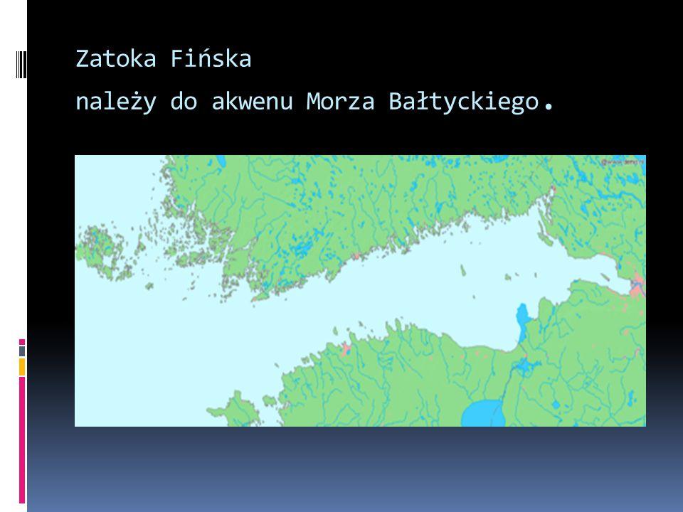 Zatoka Fińska należy do akwenu Morza Bałtyckiego.
