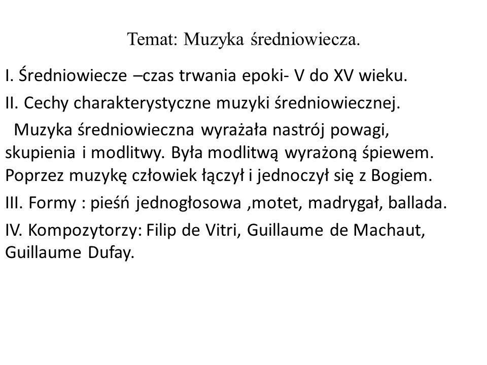 Temat: Muzyka średniowiecza. I. Średniowiecze –czas trwania epoki- V do XV wieku. II. Cechy charakterystyczne muzyki średniowiecznej. Muzyka średniowi