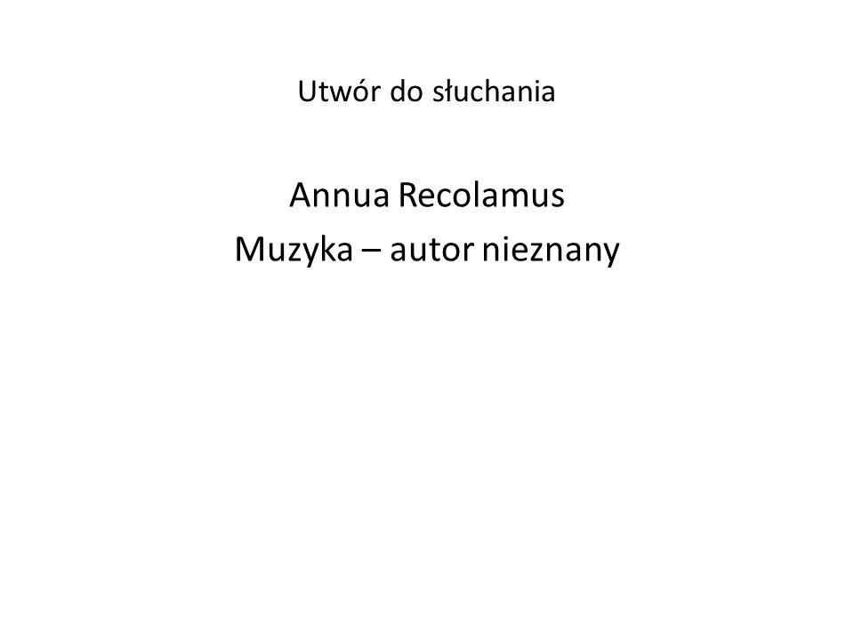 Utwór do słuchania Annua Recolamus Muzyka – autor nieznany