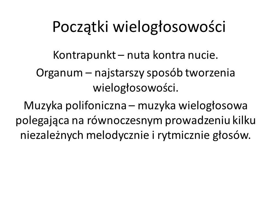Początki wielogłosowości Kontrapunkt – nuta kontra nucie. Organum – najstarszy sposób tworzenia wielogłosowości. Muzyka polifoniczna – muzyka wielogło